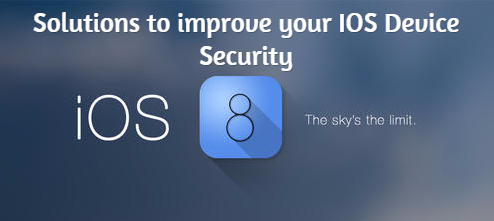 Top 7 solutions to improve your iOS Device Security