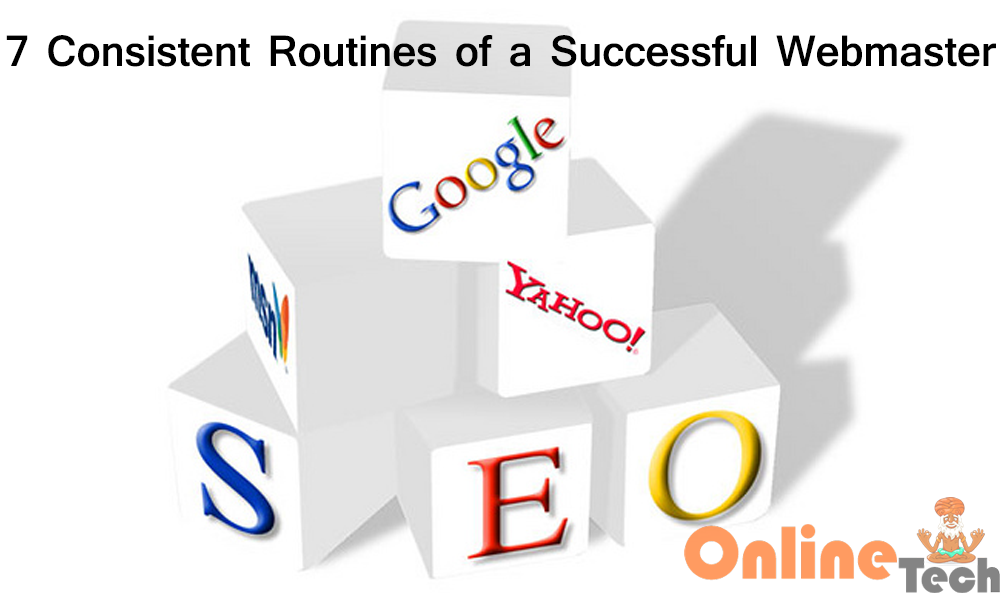 7 Consistent Routines of a Successful Webmaster That Help Them Rank Their Website