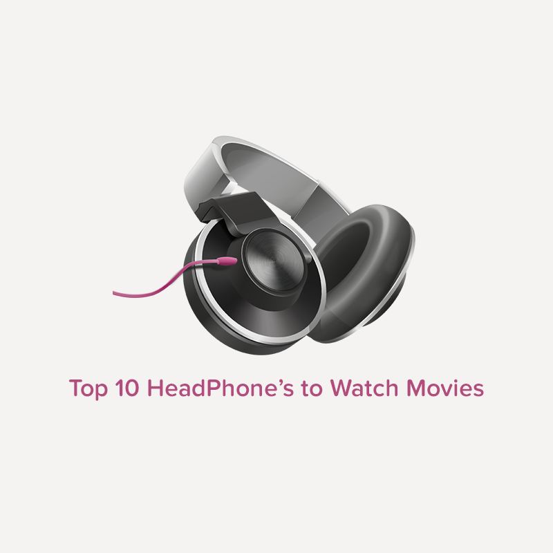 10 Must buy headphones for watching movies