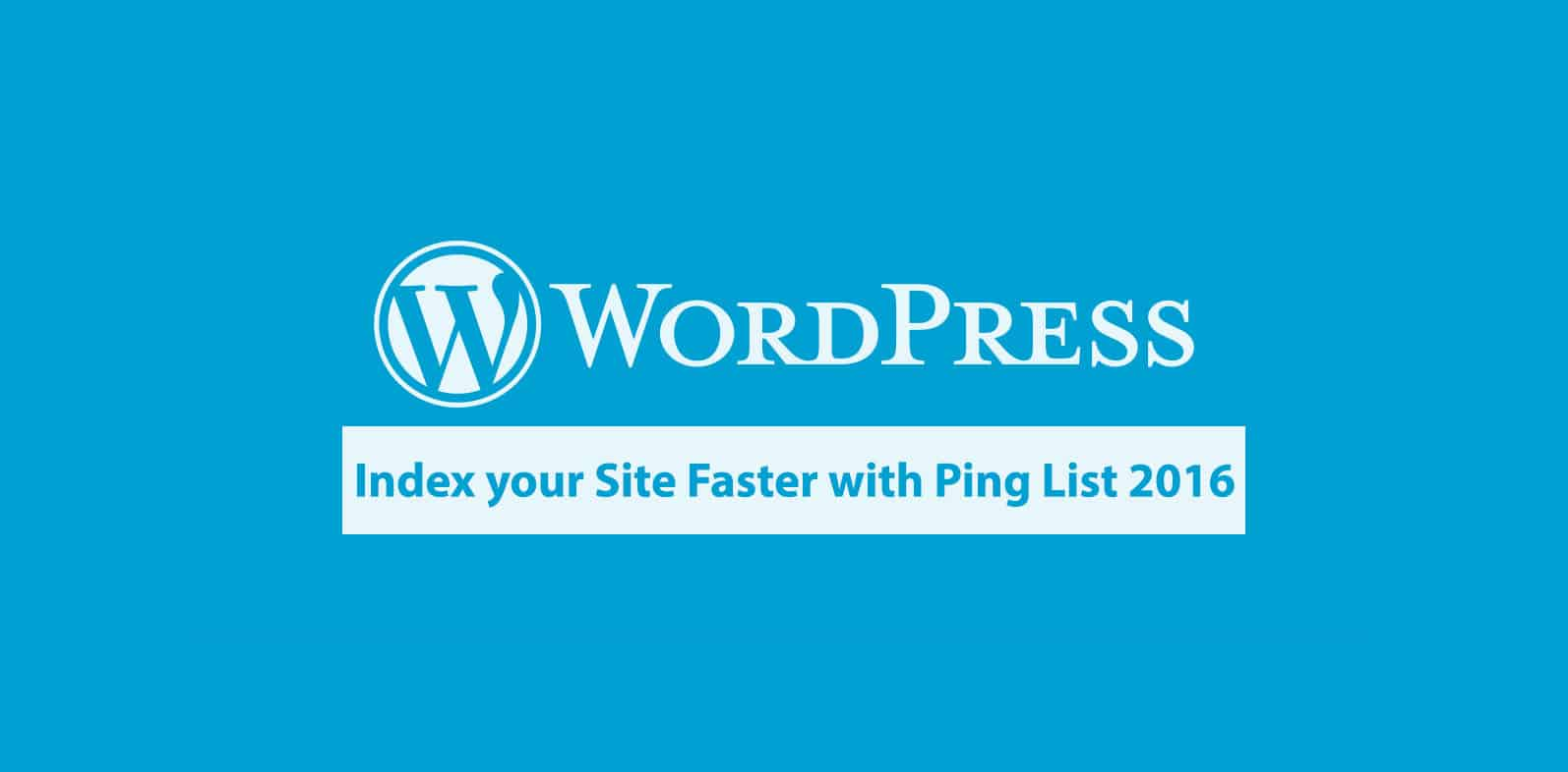 Index your blog faster With wordpress ping list 2016 ( Recommended )