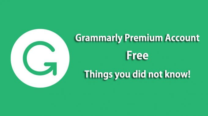 Grammarly Premium Account Free – Things you did not know