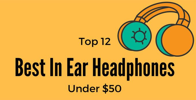 10+2 Best In-Ear Headphones under $50 – The Updated List